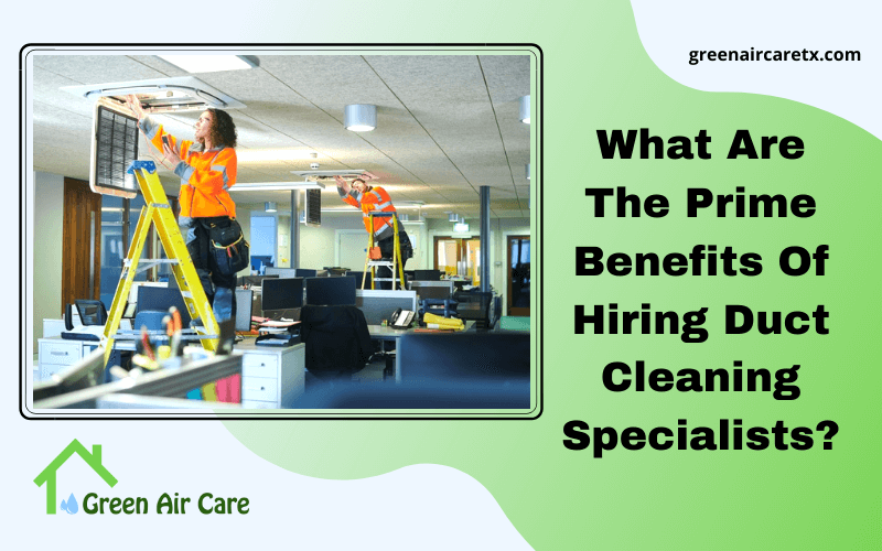 What Are The Prime Benefits Of Hiring Duct Cleaning Specialists