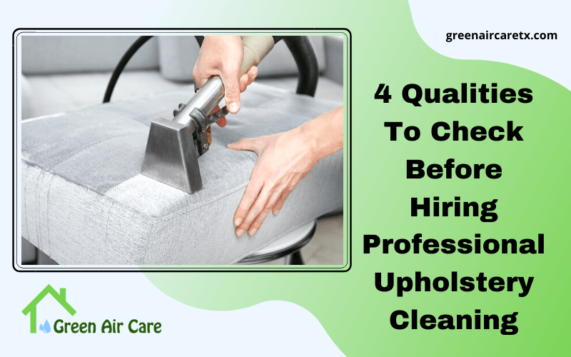 4 Qualities To Check Before Hiring Professional Upholstery Cleaning