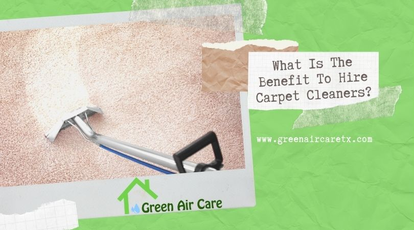 What Is The Benefit To Hire Carpet Cleaners?