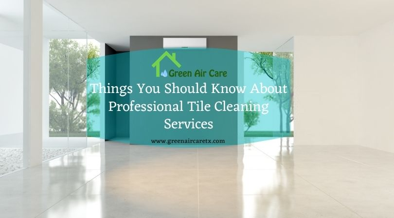Things You Should Know About Professional Tile Cleaning Services