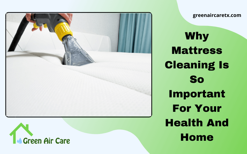 Why Mattress Cleaning Is So Important For Your Health And Home