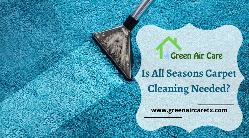 Is All Seasons Carpet Cleaning Needed?