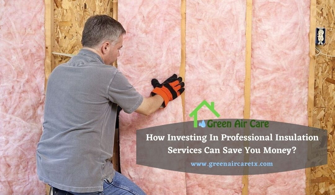 How Investing In Professional Insulation Services Can Save You Money?