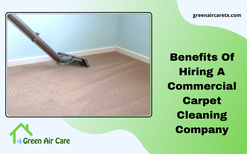 Benefits Of Hiring A Commercial Carpet Cleaning Company