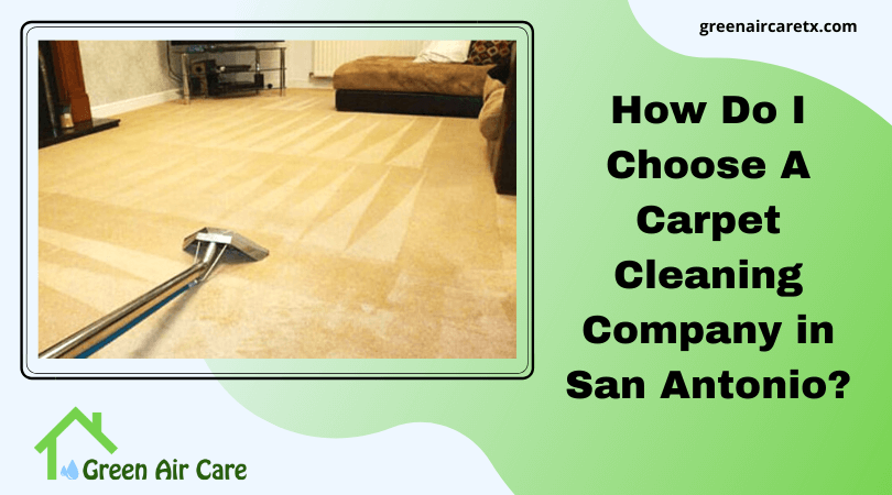 How Do I Choose A Carpet Cleaning Company in San Antonio