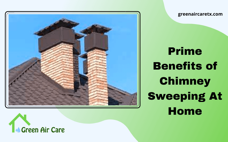 Prime Benefits of Chimney Sweeping At Home