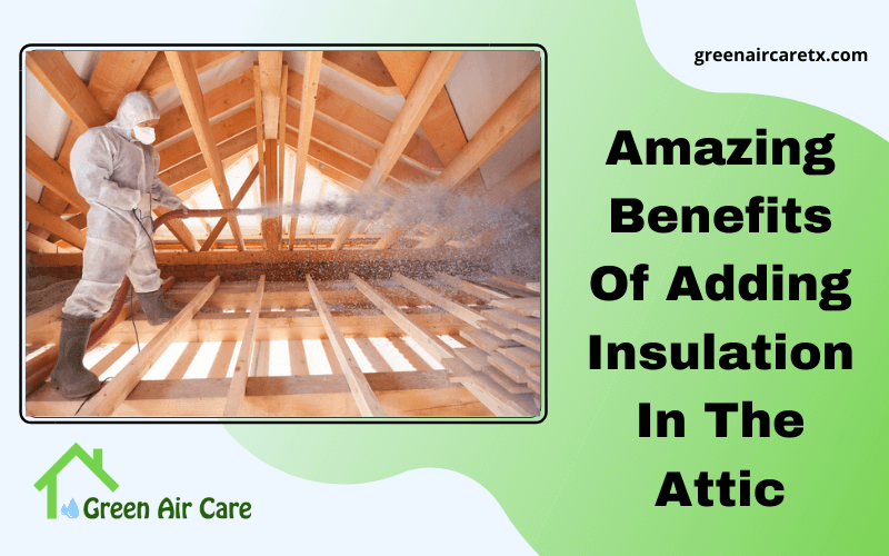 Amazing Benefits Of Adding Insulation In The Attic