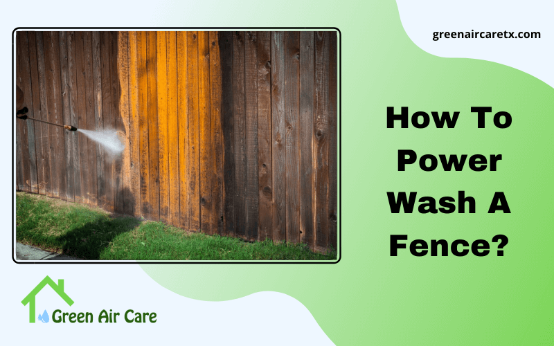 How To Power Wash A Fence?