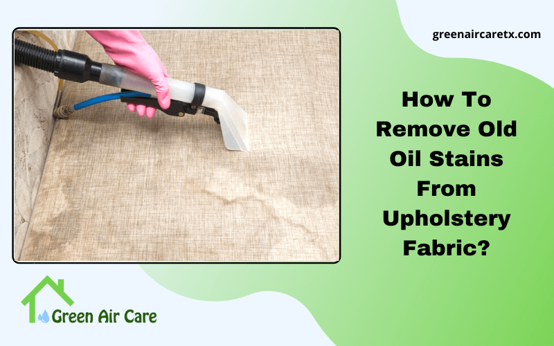 How To Remove Old Oil Stains From Upholstery Fabric?
